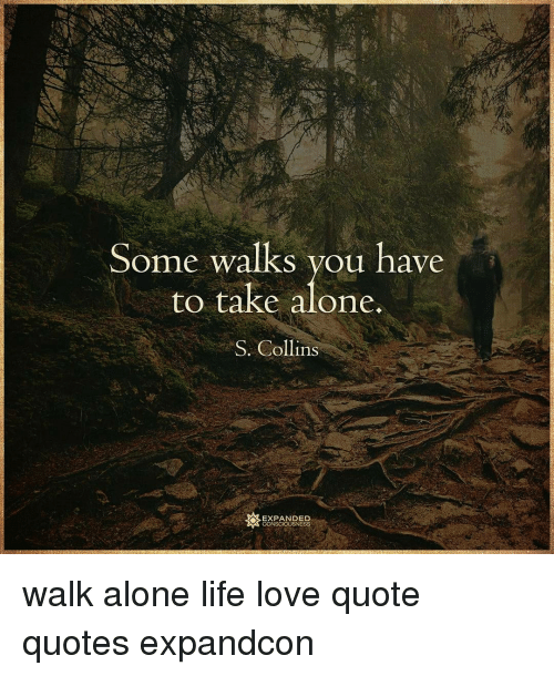 Some Walks You Have To Take Alone S Collins Expanded Consciousness