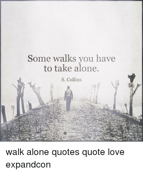 Some Walks You Have To Take Alone S Collins Expands O Walk Alone