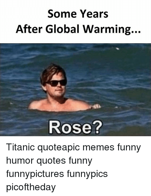 Global Warming Quotes Inspiration Some Years After Global Warming Rose Titanic Quoteapic Memes