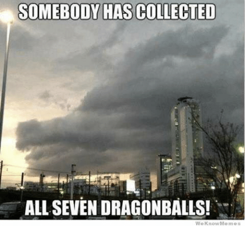 Memes, 🤖, and Seven: SOMEBODY HAS COLLECTED  ALL SEVEN DRAGONBALLS!  We Know Memes