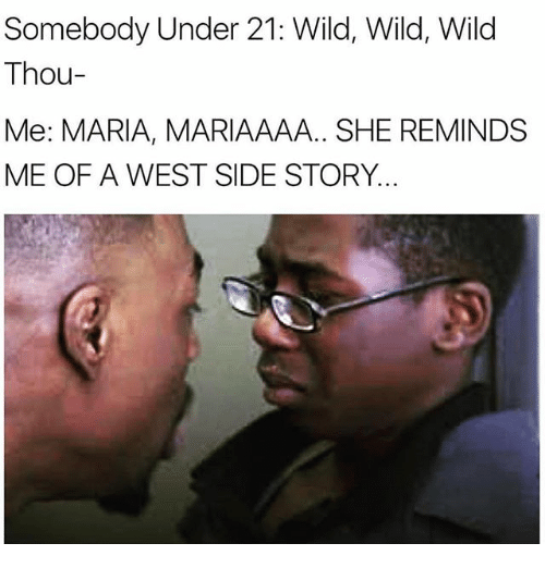 somebody under 21 wild wild wild thou me maria mariaaaa 24510230 somebody under 21 wild wild wild thou me maria mariaaaa she,Maria Memes