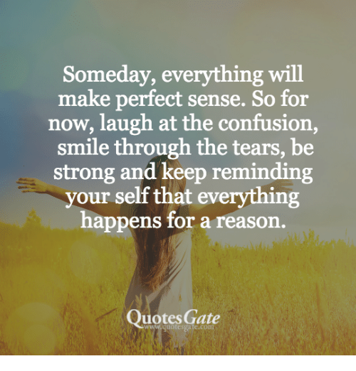Someday Everything Will Make Perfect Sense So For Now Laugh At The