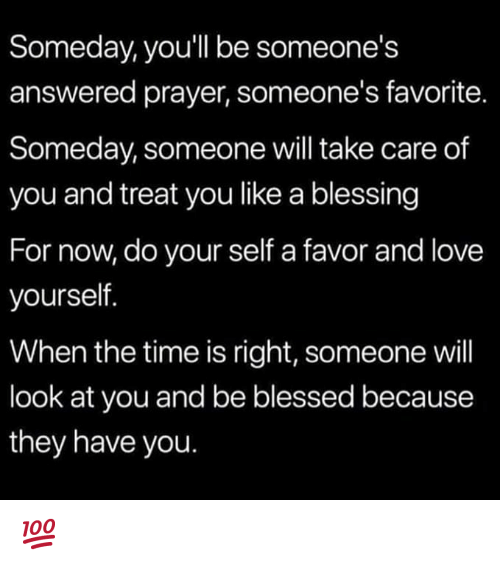 Someday You'll Be Someone's Answered Prayer Someone's Favorite