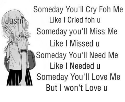 Someday Youll Cry Foh Me Jushi Like I Cried Foh U Someday Youll