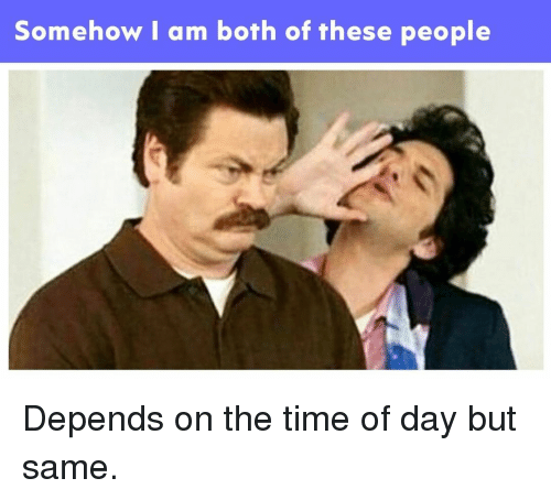 Memes, Time, and 🤖: Somehow l am both of these people Depends on the time of day but same.