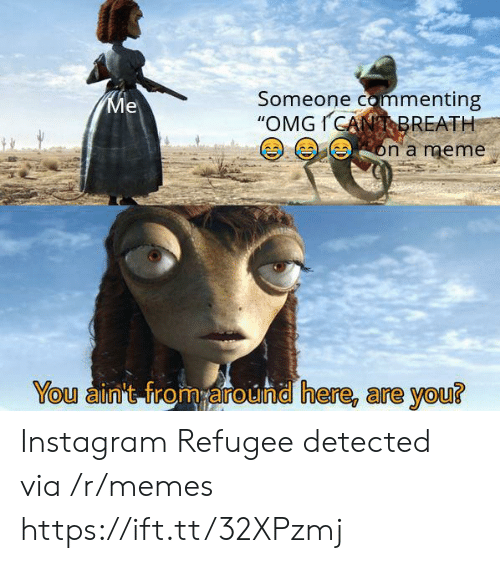 """Instagram, Meme, and Memes: Someone commenting  """"OMGICANBREATH  Ме  on a meme  You ain't from around here, are you? Instagram Refugee detected via /r/memes https://ift.tt/32XPzmj"""