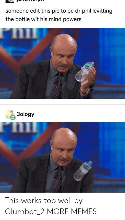Dank, Memes, and Target: someone edit this pic to be dr phil levitting  the bottle wit his mind powers  3ology This works too well by Glumbot_2 MORE MEMES