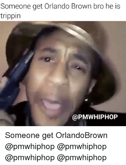 Memes, Orlando Brown, and Browns: Someone get Orlando Brown bro he is  trippin  @PMWHIPHOP Someone get OrlandoBrown @pmwhiphop @pmwhiphop @pmwhiphop @pmwhiphop