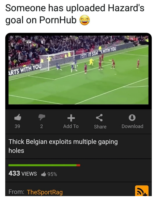 Carolina Panthers, Memes, and Pornhub: Someone has uploaded Hazard's  goal on PornHub  HE  IT STAKESWITH YOU  ARTS WITH YOU  39  2  Add To  Share  Download  Thick Belgian exploits multiple gaping  holes  433 VIEWS-95%  From: TheSportRag