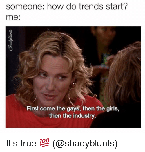 Girls, True, and Grindr: someone: how do trends start?  me:  First come the gays, then the girls,  then the industry It's true 💯 (@shadyblunts)