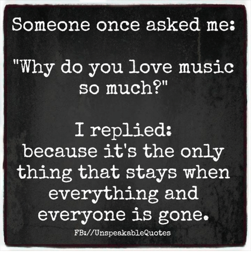 Someone Once Asked Me Why Do You Love Music So Much? I