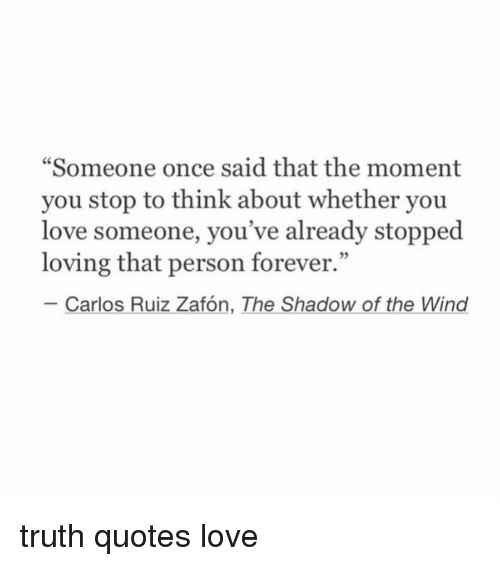 Someone Once Said That The Moment You Stop To Think About Whether