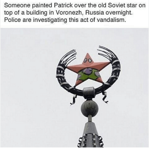 Police, Paint, and Russia: Someone painted Patrick over the old Soviet star on  top of a building in Voronezh, Russia overnight.  Police are investigating this act of vandalism