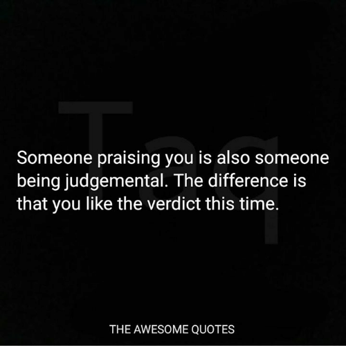 Someone Praising You Is Also Someone Being Judgemental the ...