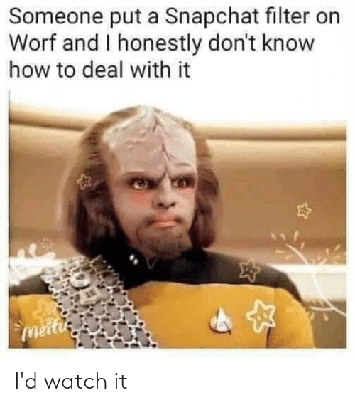 Snapchat, Star Trek, and How To: Someone put a Snapchat filter on  Worf and I honestly don't know  how to deal with it  meitu I'd watch it