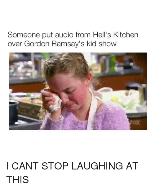 Girl Memes, Hell's Kitchen, and Audio: Someone put audio from Hell's Kitchen  over Gordon Ramsay's kid show  FOX I CANT STOP LAUGHING AT THIS