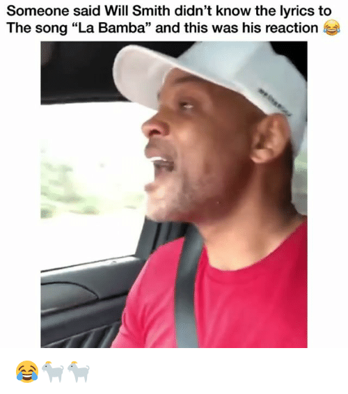 "Funny, Will Smith, and Lyrics: Someone said Will Smith didn't know the lyrics to  The song ""La Bamba"" and this was his reaction  95 😂🐐🐐"