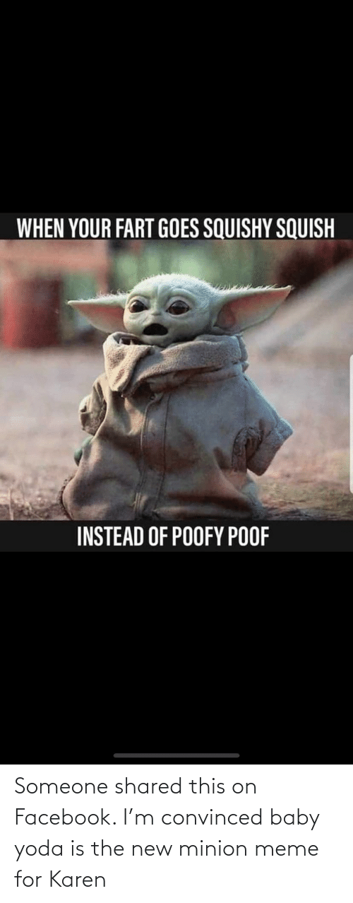 Facebook, Meme, and Yoda: Someone shared this on Facebook. I'm convinced baby yoda is the new minion meme for Karen