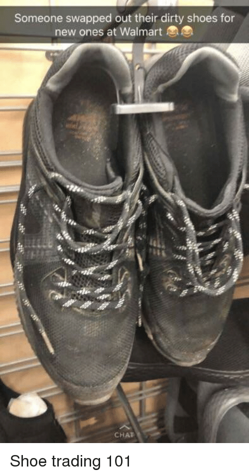 Shoes, Walmart, and Dirty: Someone swapped out their dirty shoes for  new ones at Walmart  CHAT