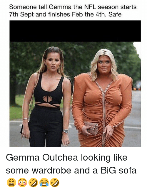 Someone Tell Gemma The Nfl Season Starts 7th Sept And Finishes Feb