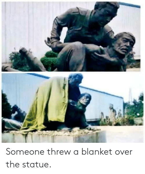 Someone,  Blanket, and Over: Someone threw a blanket over the statue.