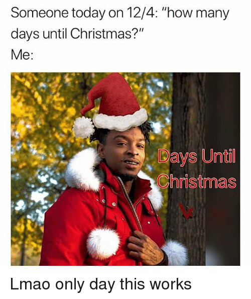 days christmas lmao and memes someone today on 124 how - How Many Days Till Christmas Eve