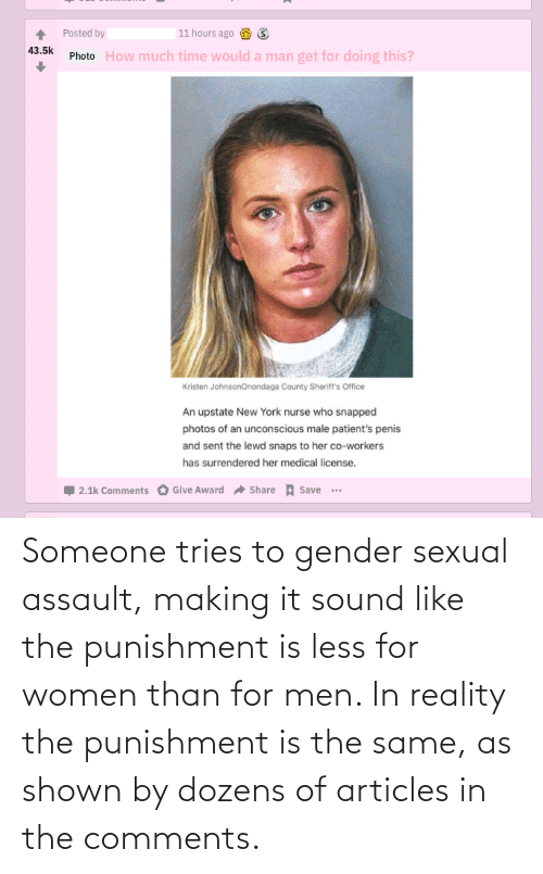 Women, Reality, and Trashy: Someone tries to gender sexual assault, making it sound like the punishment is less for women than for men. In reality the punishment is the same, as shown by dozens of articles in the comments.