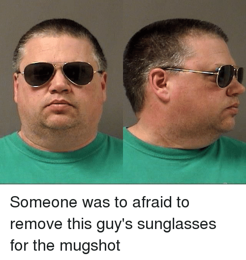 Someone Was to Afraid to Remove This Guy's Sunglasses for the