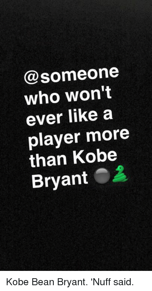 Nba, Player, and Bean: @someone  who won't  ever like a  player more  than Kobe  Bryant Kobe Bean Bryant. 'Nuff said.