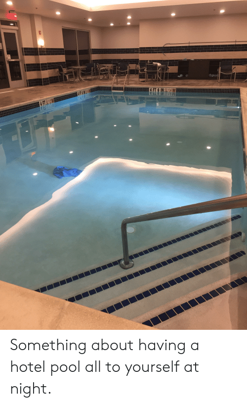 Hotel, Pool, and All: Something about having a hotel pool all to yourself at night.