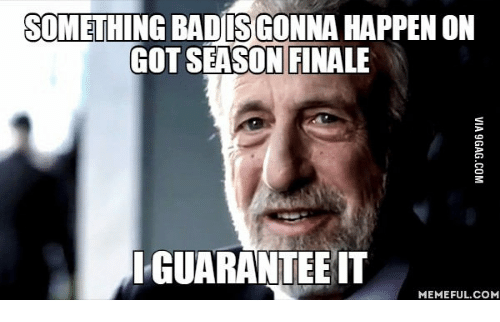 something badis gonna happen on got season finale iguarantee it 13602251 ✅ 25 best memes about why is storm crow good why is storm crow