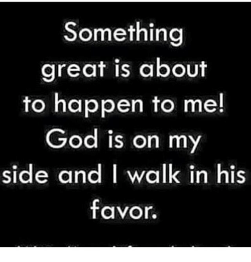 Something Great Is About To Happen To Me God Is On My Side And I