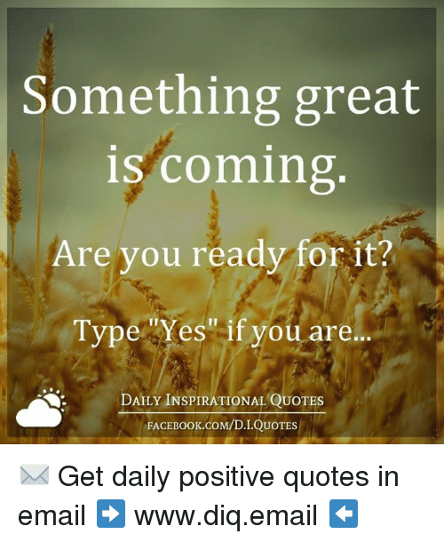 Something Great Is Coming Are You Ready For It Type Yes If You Are