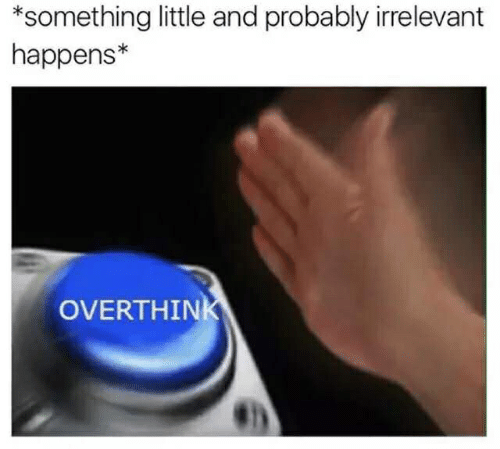 Irrelevant, Probably, and  Something: something little and probably irrelevant  happens*  OVERTHINK
