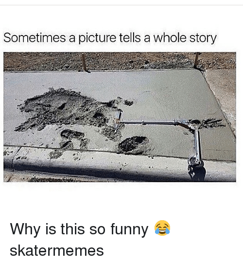 Funny, Skate, and A Picture: Sometimes a picture tells a whole story Why is this so funny 😂 skatermemes