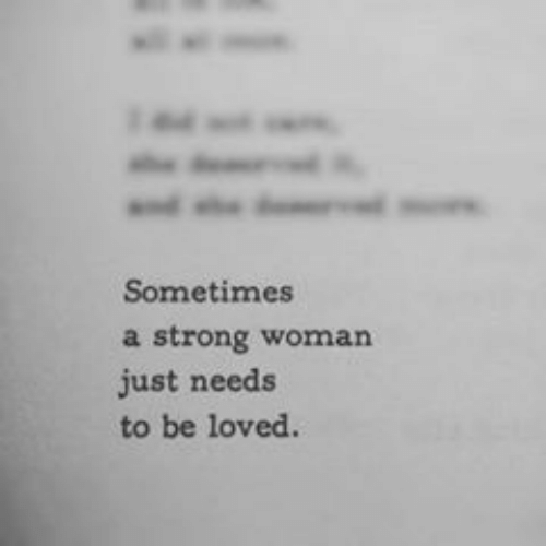 Strong, A Strong Woman, and Woman: Sometimes  a strong woman  just needs  to be loved.