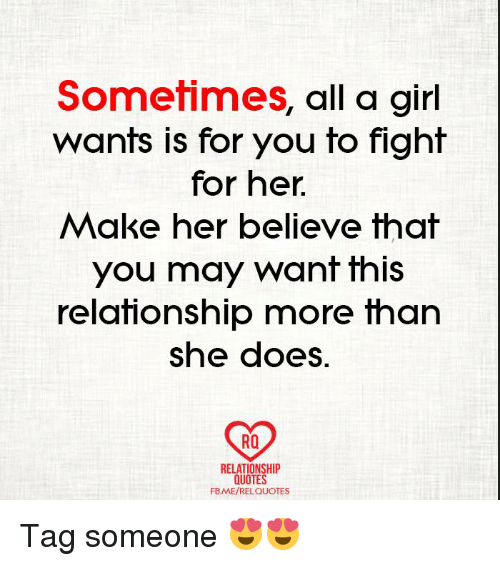 Sometimes All A Girl Wants Is For You To Fight For Her Make Her