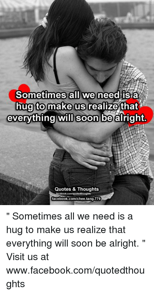 Sometimes All We Need Isa Hug To Make Us Realize That Everything