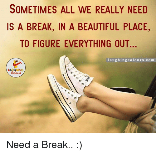 Need A Break