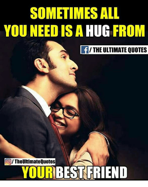 Sometimes All You Need Is A Hug From Fthe Ultimate Quotes