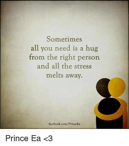 Sometimes All You Need Is A Hug From The Right Person And All The