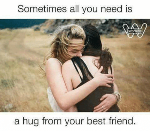 I Want To Cuddle With You Quotes: Sometimes All You Need Is Worries A Hug From Your Best