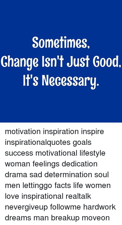 Sometimes Change Lsn T Just Good It S Necessary Motivation