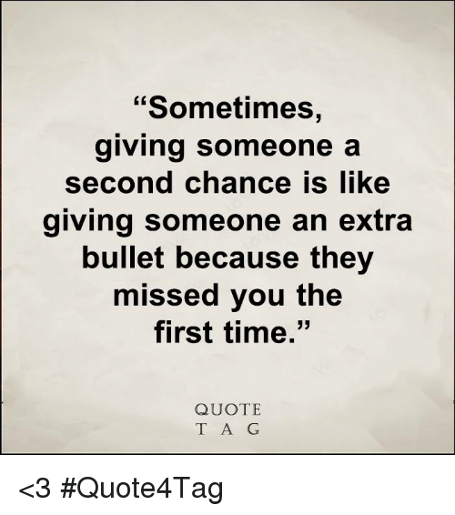 Sometimes Giving Someone A Second Chance Is Like Giving Someone An