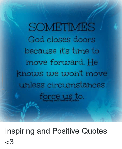sometimes god closes doors because it s tito move forward he