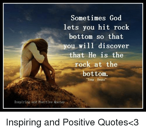 Sometimes God Lets You Hit Rock Bottom So That You Will Discover