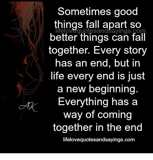 Every Story Has An End But In Life Every Ending Is Just: 25+ Best Memes About Good Things Fall Apart So Better