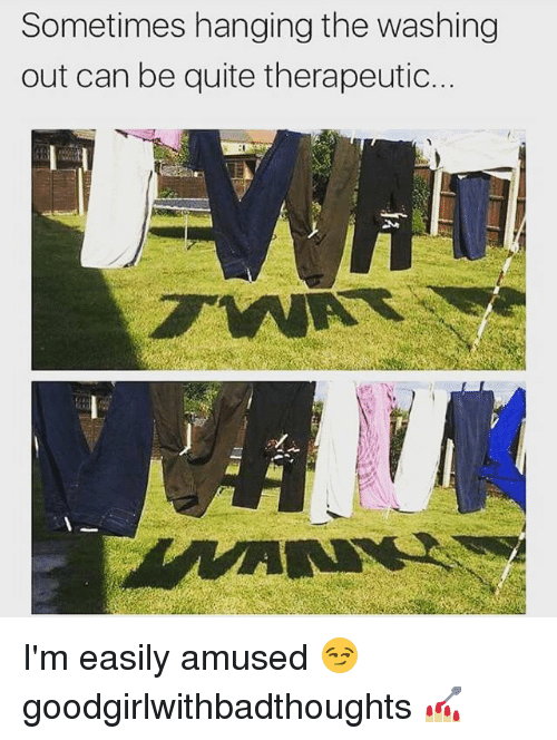 Memes, Quite, and 🤖: Sometimes hanging the washing  out can be quite therapeutic. I'm easily amused 😏 goodgirlwithbadthoughts 💅🏼