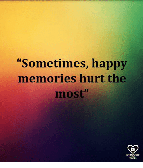 Memories Quotes Mesmerizing Sometimes Happy Memories Hurt The Most RO RELATIONSHIP QUOTES Meme