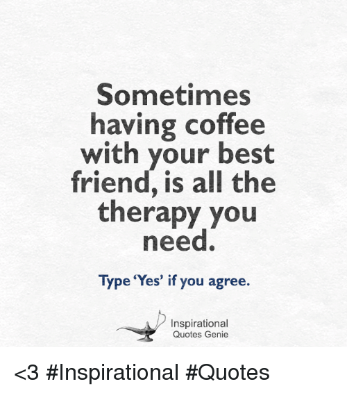 Best Friend, Friends, And Memes: Sometimes Having Coffee With Your Best  Friend,